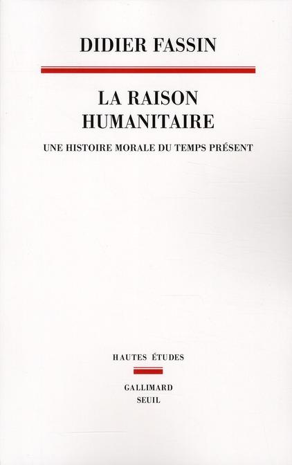 LA RAISON HUMANITAIRE. UNE HISTOIRE MORALE DU TEMPS PRESENT