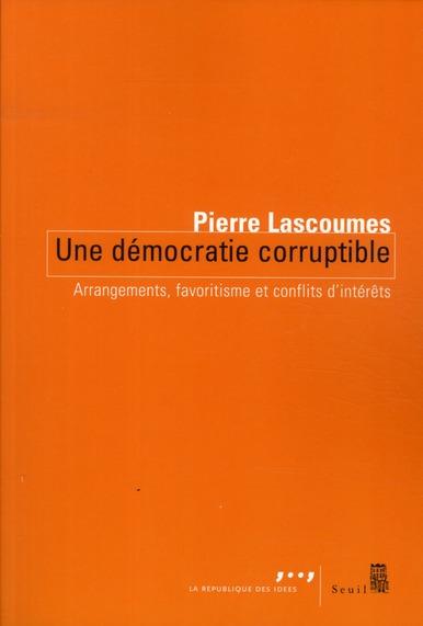 UNE DEMOCRATIE CORRUPTIBLE  -  ARRANGEMENTS, FAVORITISME ET CONFLITS D'INTERETS LASCOUMES, PIERRE SEUIL