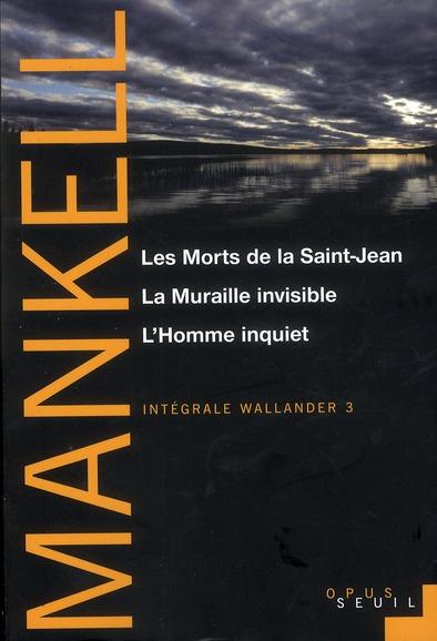 INTEGRALE WALLANDER T.3  -  LES MORTS DE LA SAINT-JEAN, LA MURAILLE INVISIBLE, L'HOMME INQUIET MANKELL, HENNING SEUIL