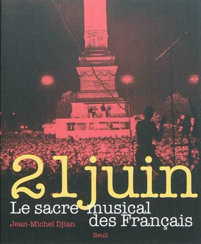 21 JUIN. LE SACRE MUSICAL DES FRANCAIS DJIAN JEAN-MICHEL SEUIL