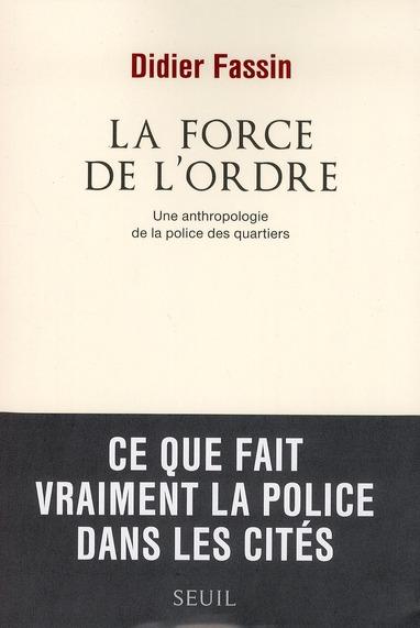 LA FORCE DE L'ORDRE. UNE ANTHROPOLOGIE DE LA POLICE DES QUARTIERS