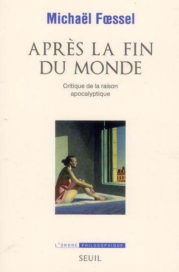 APRES LA FIN DU MONDE. CRITIQUE DE LA RAISON APOCALYPTIQUE