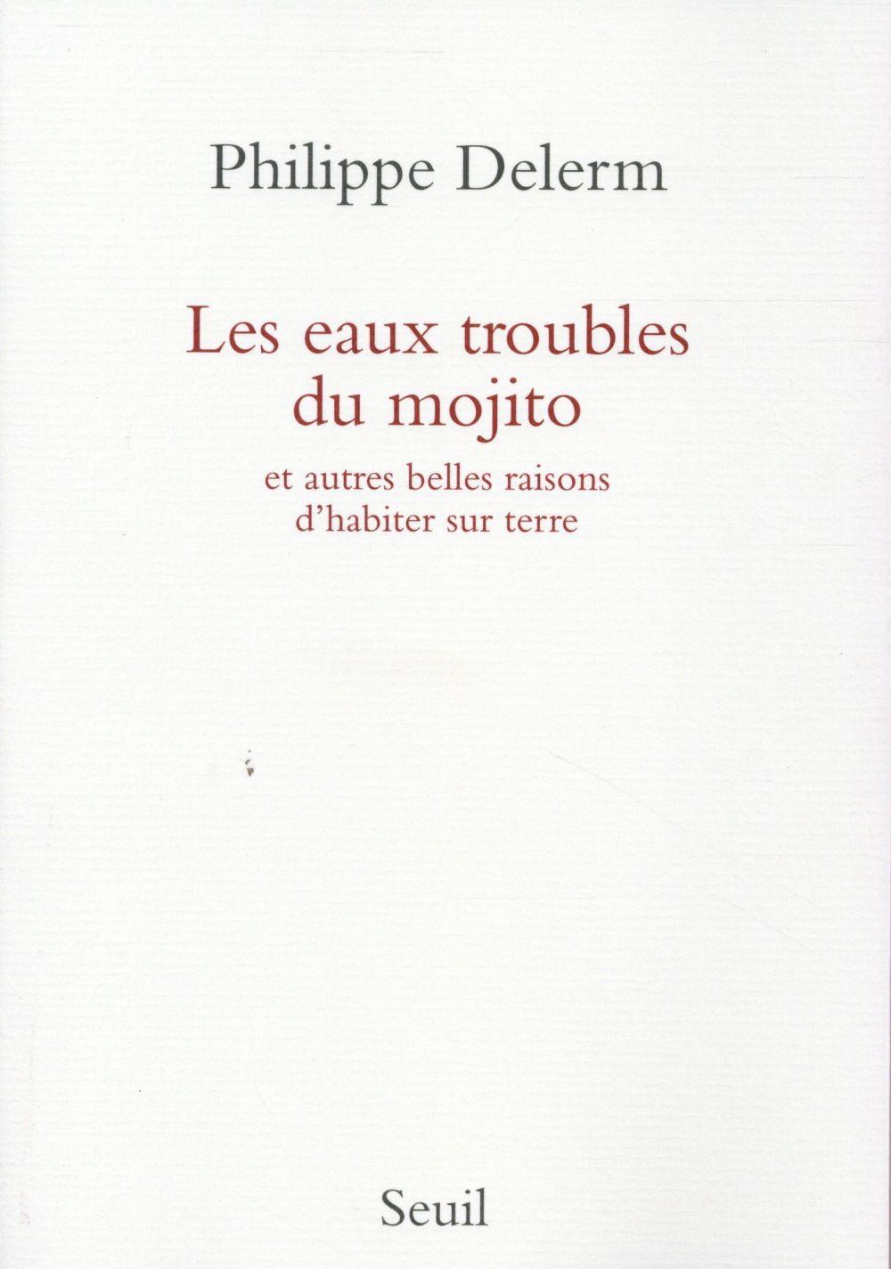 LES EAUX TROUBLES DU MOJITO. ET AUTRES BELLES RAISONS D'HABITER SUR TERRE