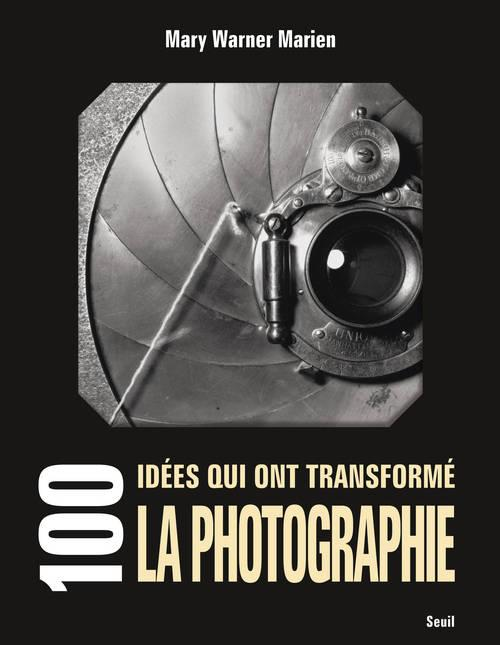 100 IDEES QUI ONT TRANSFORME LA PHOTOGRAPHIE MARIEN MARY WARNER SEUIL