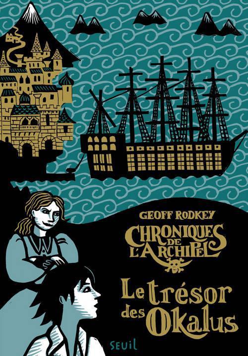 CHRONIQUES DE L'ARCHIPEL T.1  -  LE TRESOR DES OKALUS RODKEY GEOFF Seuil Jeunesse