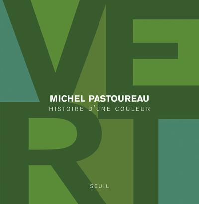 VERT. HISTOIRE D'UNE COULEUR Pastoureau Michel Seuil