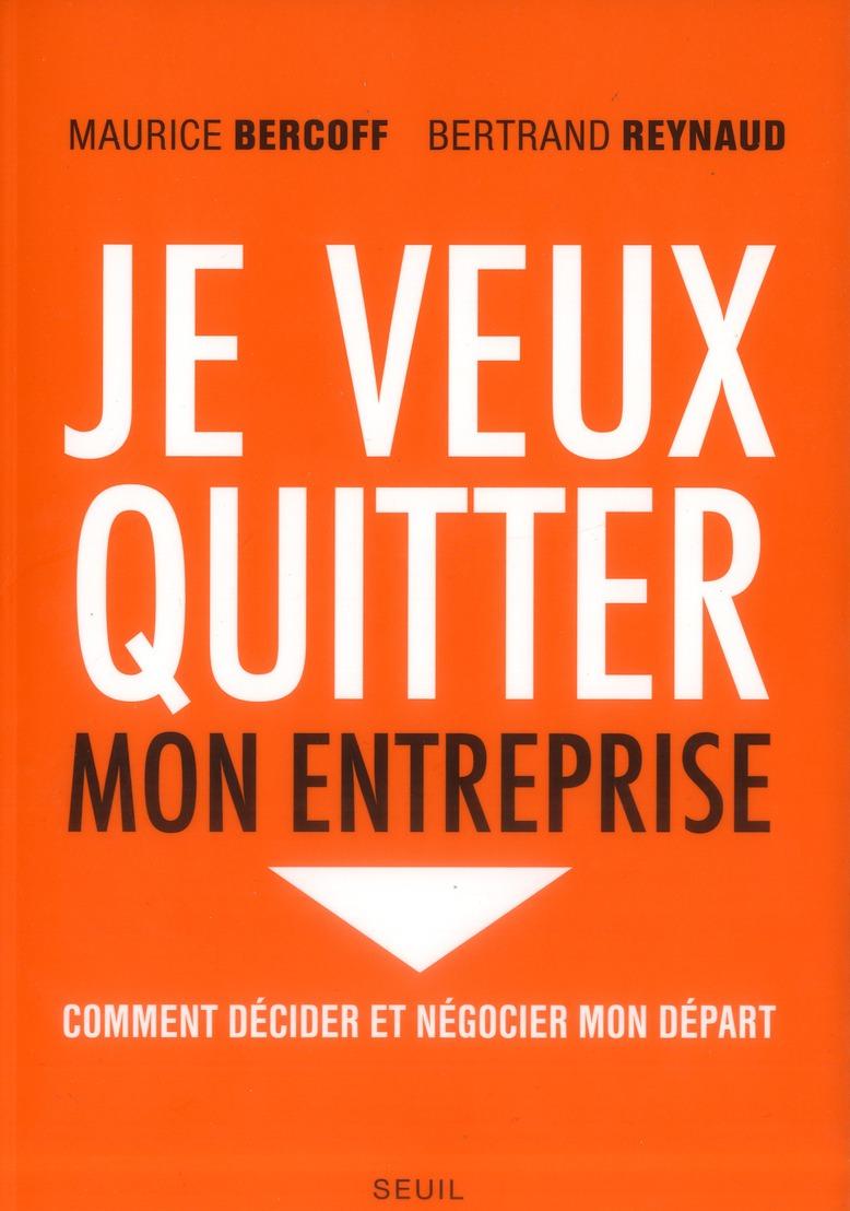 JE VEUX QUITTER MON ENTREPRISE BERCOFF/REYNAUD Seuil
