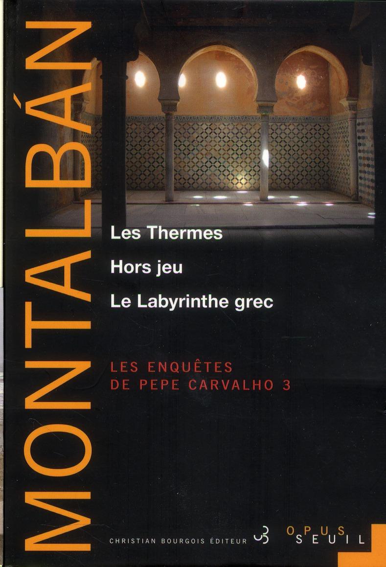 Les enquêtes de Pepe Carvalho Les thermes Hors jeu Le labyrinthe grec Vol.3