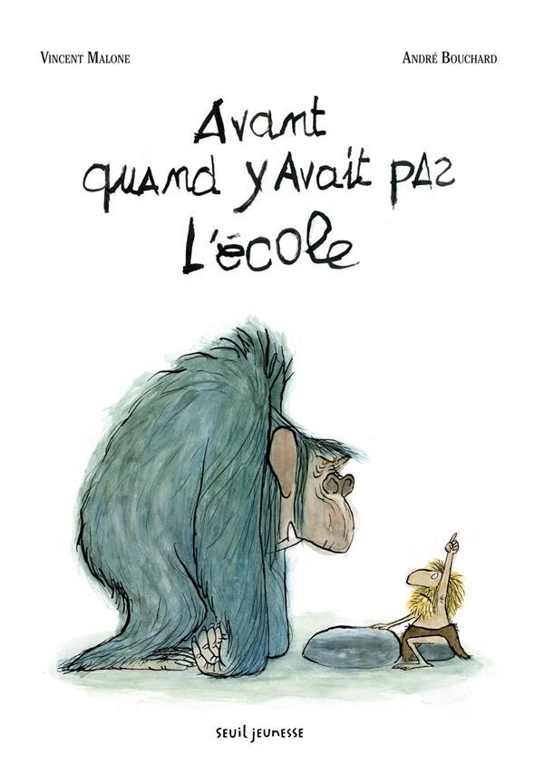 AVANT, QUAND Y'AVAIT PAS L'ECOLE MALONE VINCENT Seuil Jeunesse