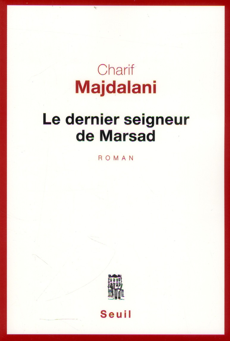 LE DERNIER SEIGNEUR DE MARSAD MAJDALANI CHARIF Seuil