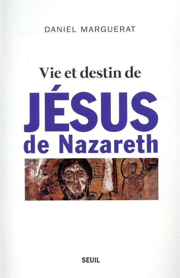 VIE ET DESTIN DE JESUS DE NAZA MARGUERAT DANIEL SEUIL