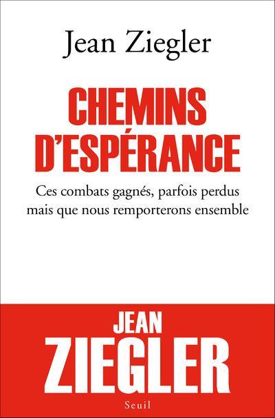 CHEMINS D'ESPERANCE  -  CES COMBATS GAGNES, PARFOIS PERDUS MAIS QUE NOUS REMPORTERONS ENSEMBLE ZIEGLER JEAN Seuil