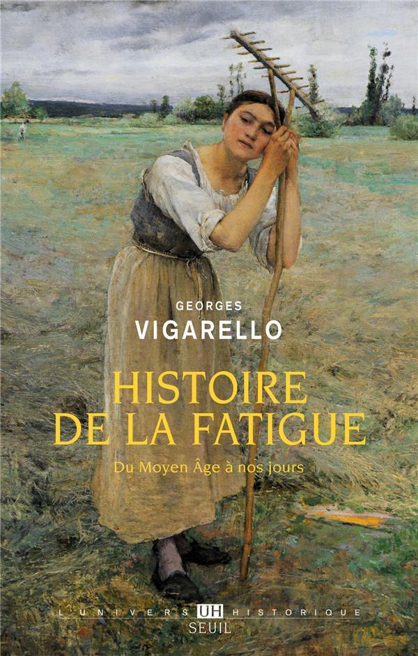 HISTOIRE DE LA FATIGUE, DU MOYEN AGE A NOS JOURS VIGARELLO, GEORGES SEUIL