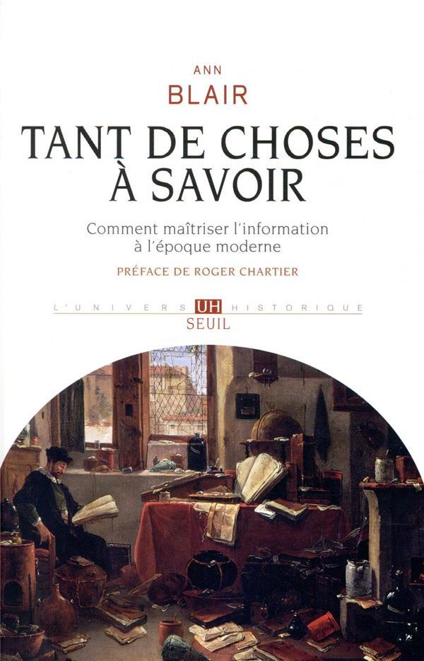 TANT DE CHOSES A SAVOIR  -  COMMENT MAITRISER L'INFORMATION A L'EPOQUE MODERNE