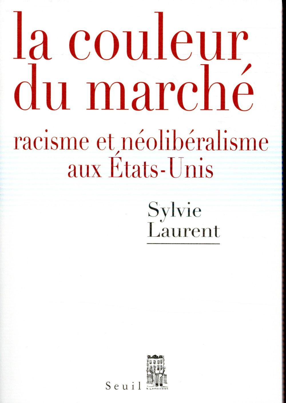 LA COULEUR DU MARCHE. RACISME ET NEOLIBERALISME AUX ETATS-UNIS