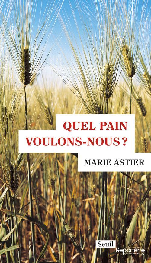 QUEL PAIN VOULONS-NOUS? ASTIER, MARIE Seuil
