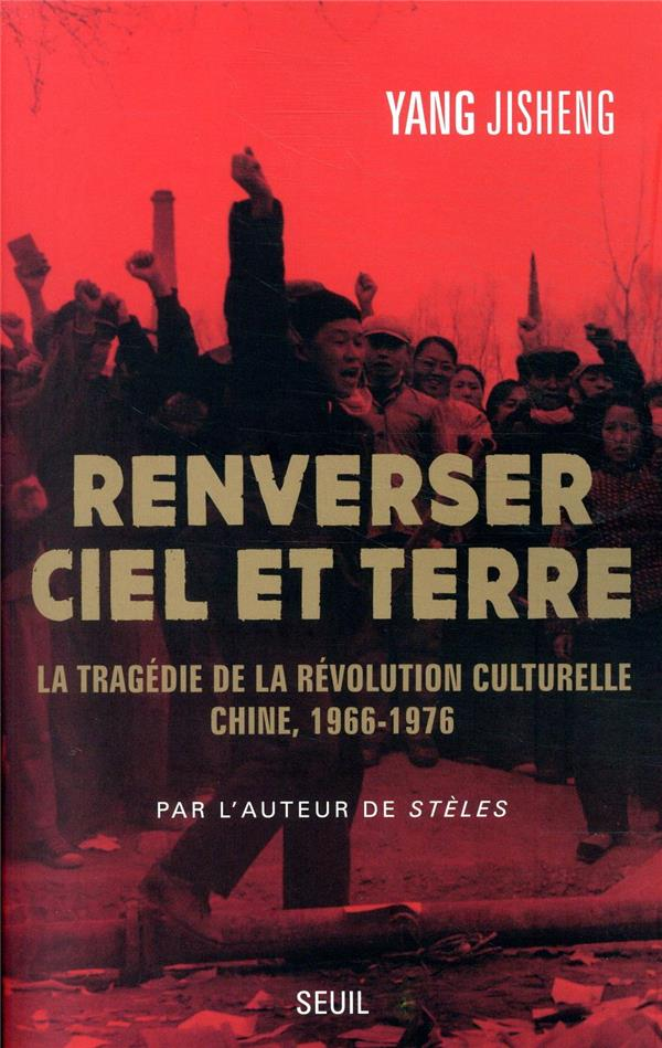 RENVERSER CIEL ET TERRE  -  LA TRAGEDIE DE LA REVOLUTION CULTURELLE : CHINE, 1966-1976