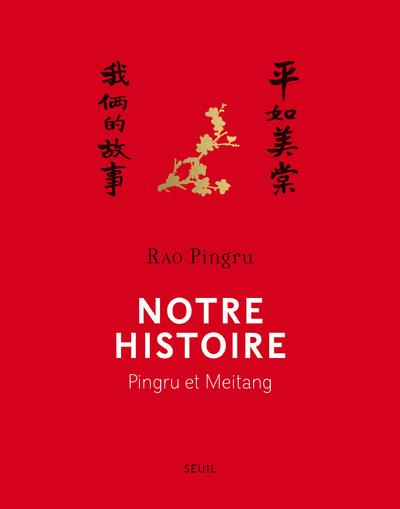 NOTRE HISTOIRE  -  PINGRU ET MEITANG PINGRU RAO Seuil