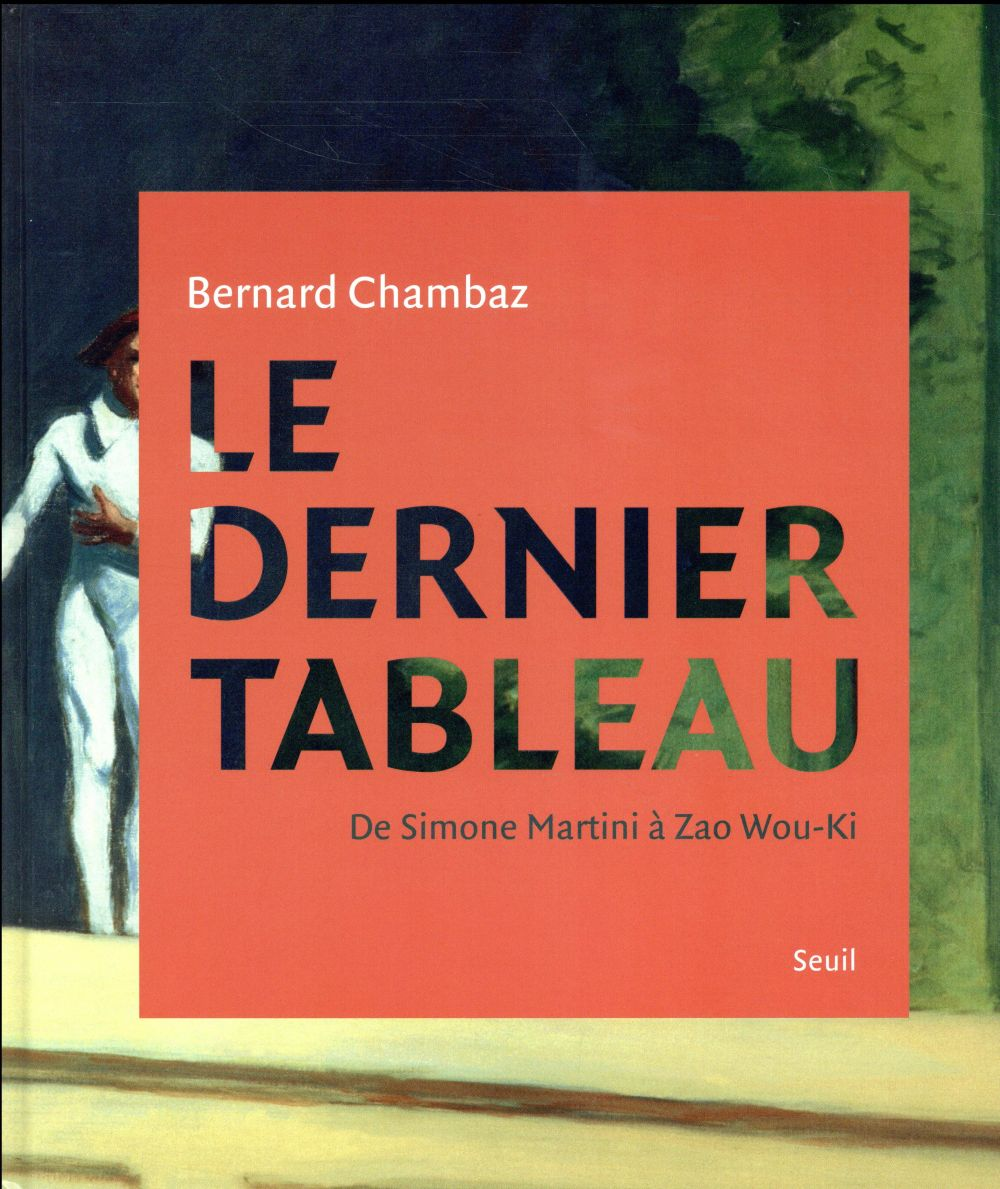LE DERNIER TABLEAU  -  DE SIMONE MARTINI A ZAO WOU-KI
