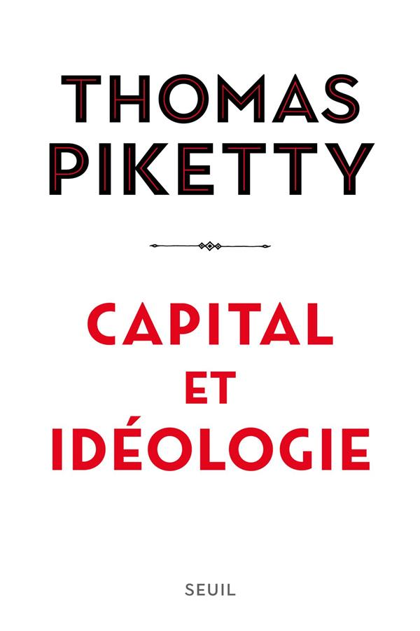 CAPITAL ET IDEOLOGIE PIKETTY THOMAS SEUIL