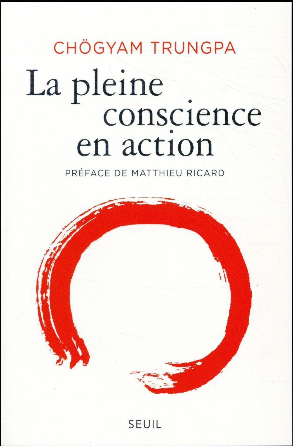 LA PLEINE CONSCIENCE EN ACTION TRUNGPA/RICARD SEUIL