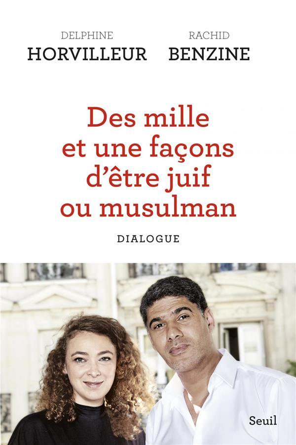 DES MILLE ET UNE FACONS D'ETRE JUIF OU MUSULMAN  -  DIALOGUE HORVILLEUR/BENZINE SEUIL