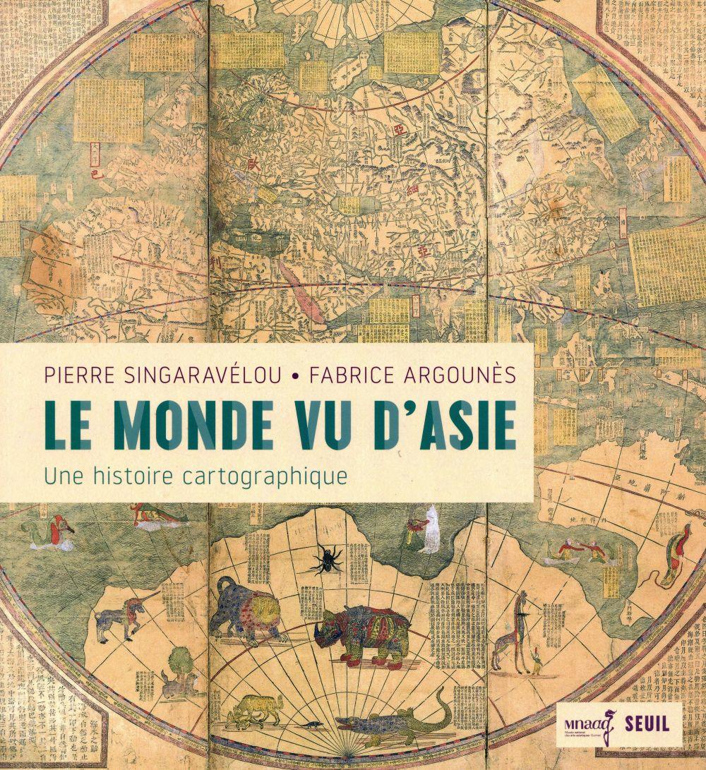 LE MONDE VU D'ASIE  -  UNE HISTOIRE CARTOGRAPHIQUE SINGARAVELOU SEUIL
