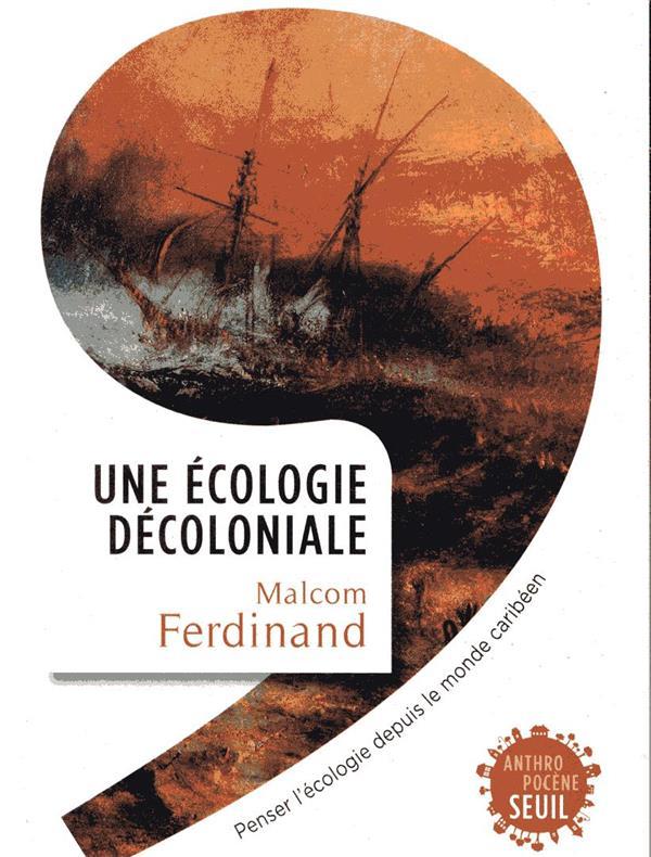UNE ECOLOGIE DECOLONIALE  -  PENSER L'ECOLOGIE DEPUIS LE MONDE CARIBEEN