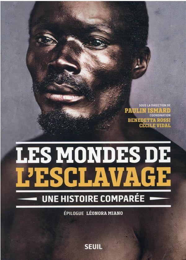 LES MONDES DE L-ESCLAVAGE - UNE HISTOIRE COMPAREE