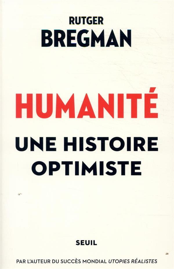 HUMANITE  -  UNE HISTOIRE OPTIMISTE BREGMAN RUTGER SEUIL
