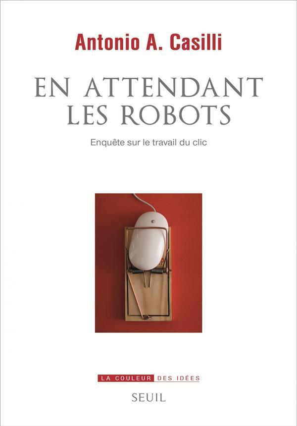 EN ATTENDANT LES ROBOTS  -  ENQUETE SUR LE TRAVAIL DU CLIC
