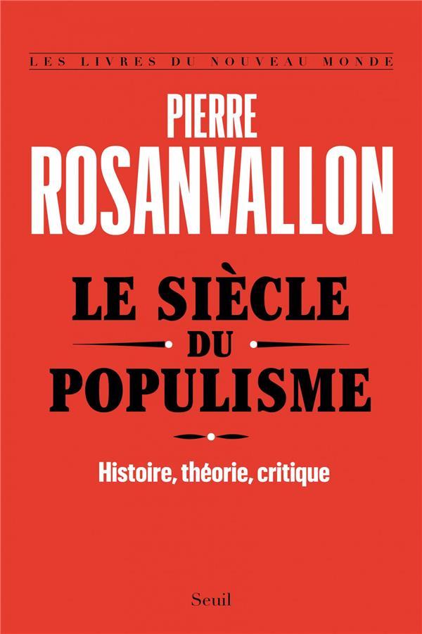 LE SIECLE DU POPULISME     HISTOIRE, THEORIE, CRITIQUE