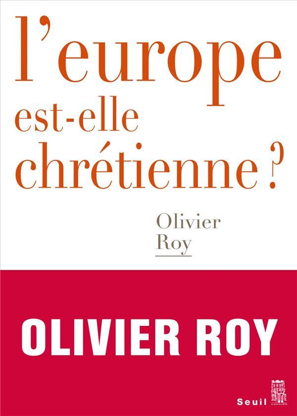L-EUROPE EST-ELLE CHRETIENNE ? ROY OLIVIER SEUIL