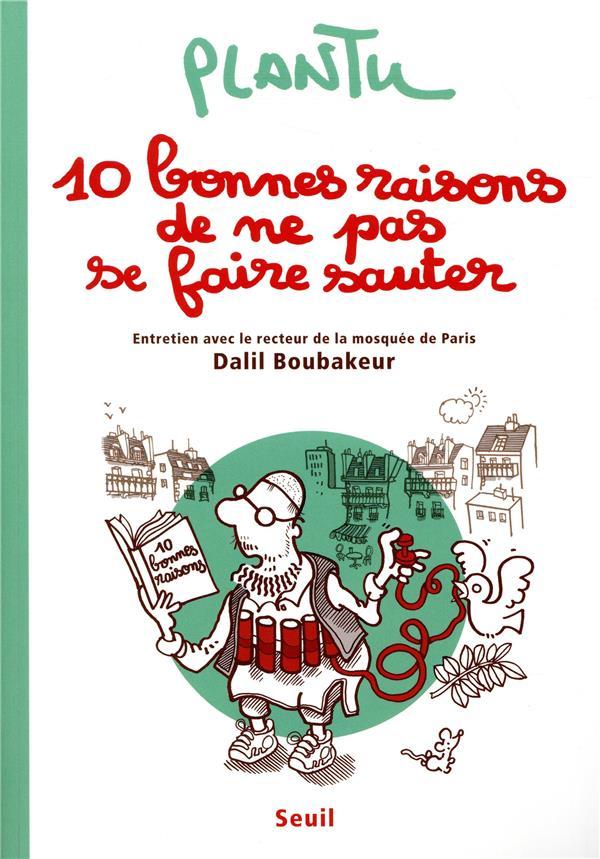 10 BONNES RAISONS DE NE PAS SE FAIRE SAUTER  -  ENTRETIEN AVEC LE RECTEUR DE LA MOSQUEE DE PARIS DALIL BOUBAKEUR PLANTU SEUIL