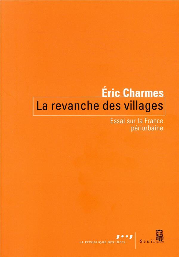 LA REVANCHE DES VILLAGES  -  ESSAI SUR LA FRANCE PERIURBAINE