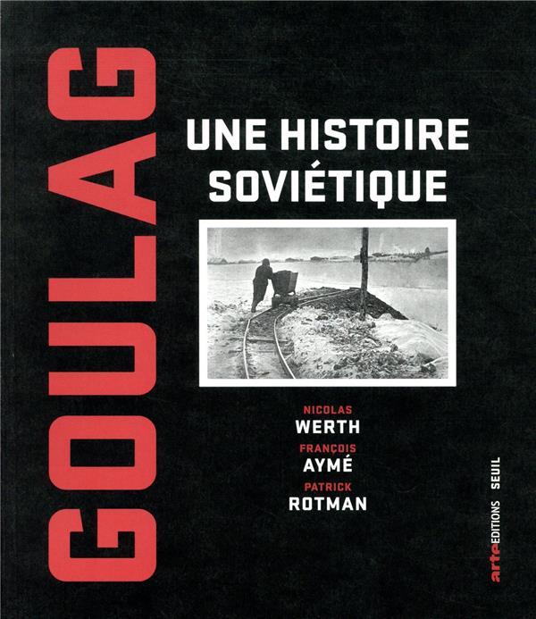 GOULAG  -  UNE HISTOIRE SOVIETIQUE