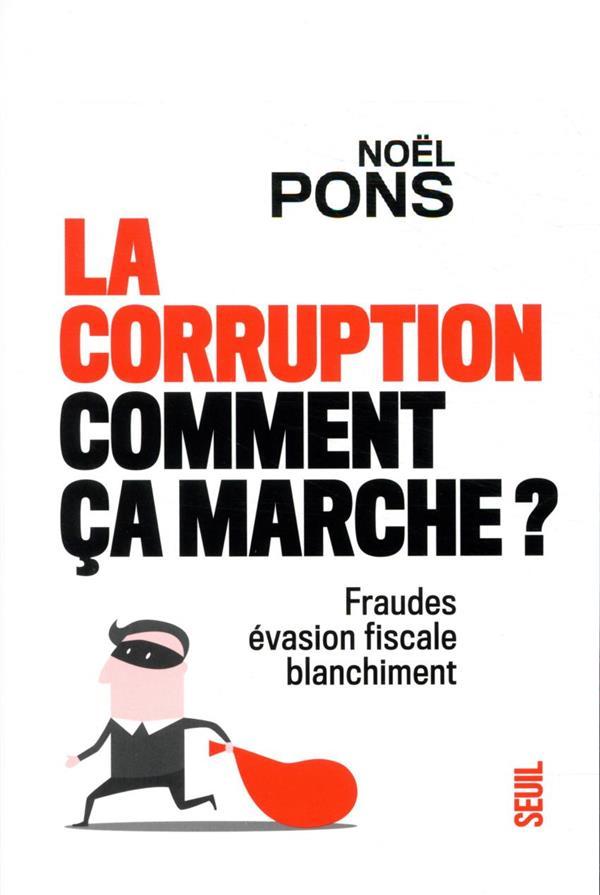 LA CORRUPTION, COMMENT CA MARCHE ? FRAUDE, EVASION FISCALE, BLANCHIMENT