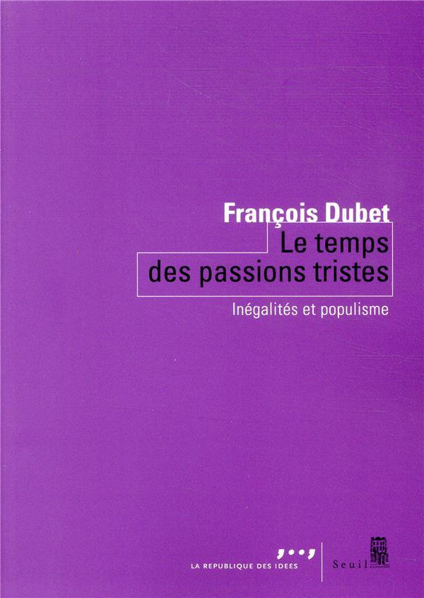 LE TEMPS DES PASSIONS TRISTES  -  INEGALITES ET POPULISME