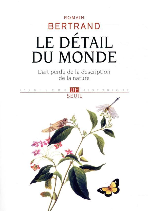 LE DETAIL DU MONDE - L-ART PERDU DE LA DESCRIPTION DE LA NATURE