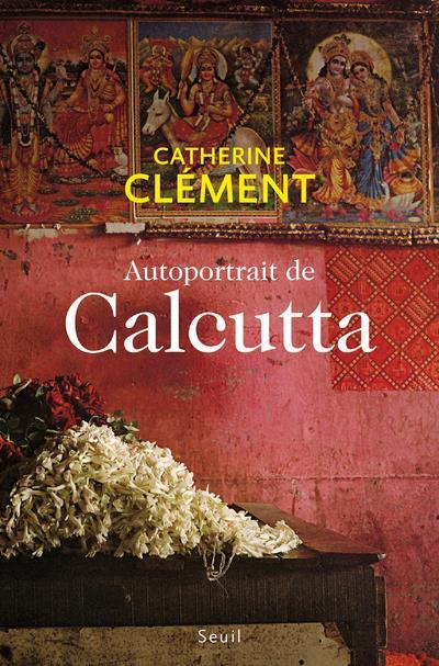 AUTOPORTRAIT DE CALCUTTA CLEMENT CATHERINE SEUIL