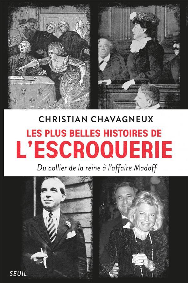 LES PLUS BELLES HISTOIRES DE L'ESCROQUERIE. DU COLLIER DE LA REINE A L'AFFAIRE MADOFF