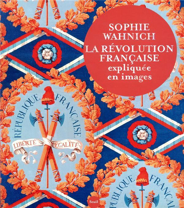 LA REVOLUTION FRANCAISE EXPLIQUEE EN IMAGES WAHNICH SOPHIE SEUIL