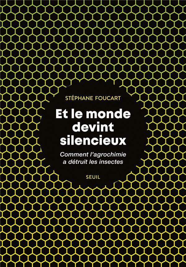 ET LE MONDE DEVINT SILENCIEUX  -  COMMENT L'AGROCHIMIE A DETRUIT LES INSECTES FOUCART STEPHANE SEUIL