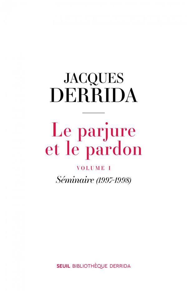 LE PARJURE ET LE PARDON VOLUME 1 - SEMINAIRES (1997-1998) DERRIDA JACQUES SEUIL