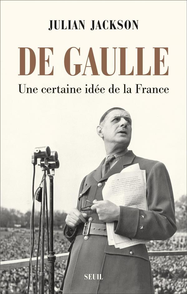 DE GAULLE - UNE CERTAINE IDEE DE LA FRANCE JACKSON JULIAN SEUIL