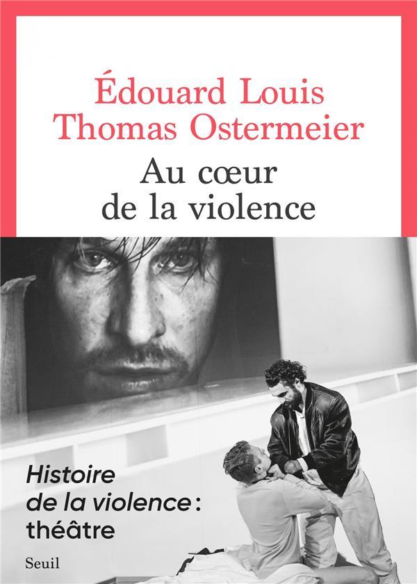 AU COEUR DE LA VIOLENCE LOUIS/OSTERMEIER SEUIL