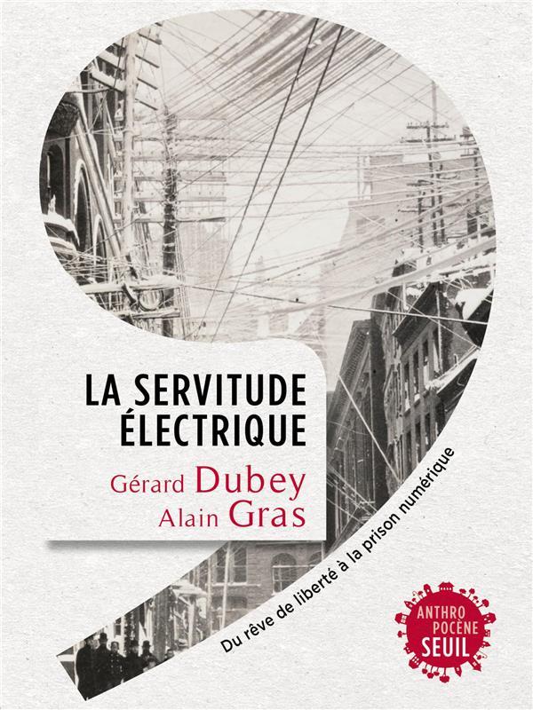 LA SERVITUDE ELECTRIQUE  -  DU REVE DE LIBERTE A LA PRISON NUMERIQUE
