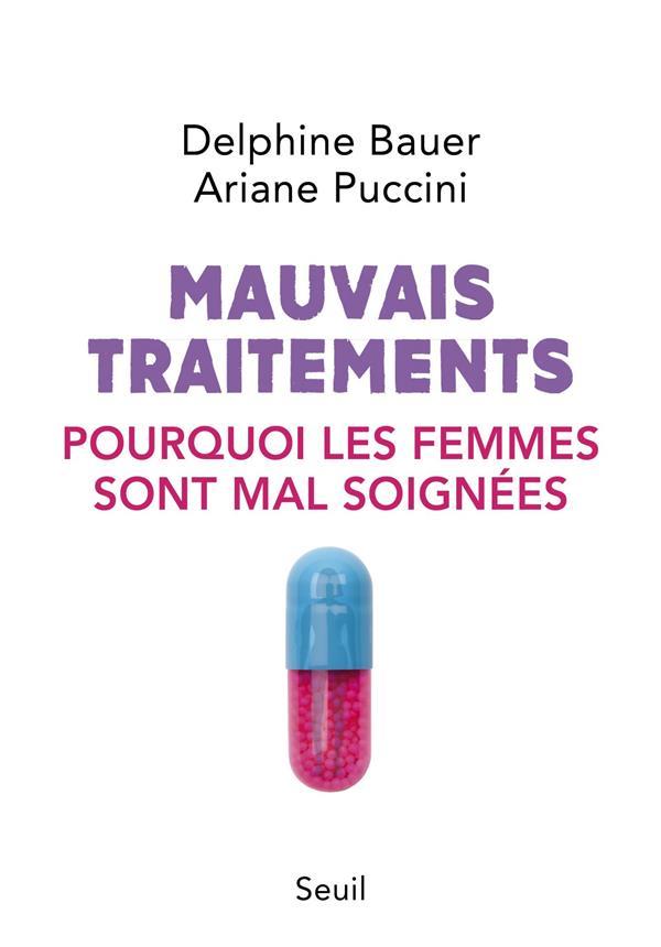 MAUVAIS TRAITEMENTS  -  POURQUOI LES FEMMES SONT MAL SOIGNEES