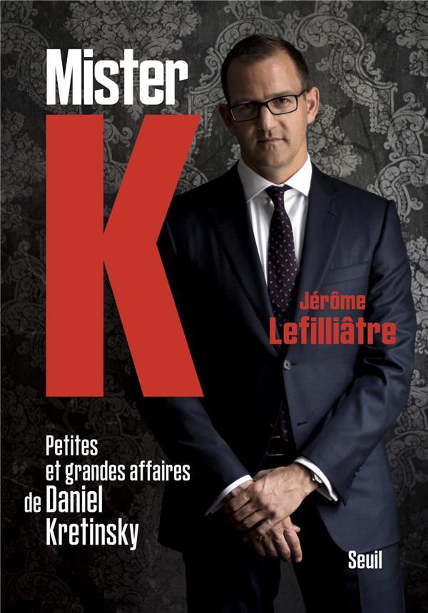MISTER K  -  PETITES ET GRANDES AFFAIRES DE DANIEL KRETINSKY LEFILLIATRE, JEROME SEUIL