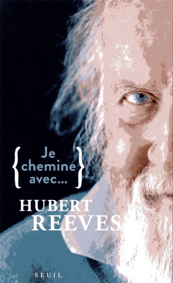 JE CHEMINE AVEC HUBERT REEVES REEVES HUBERT SEUIL